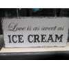 LOVE IS AS SWEET AS ICE CREAM WOOD SIGN