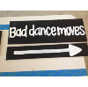 BAD DANCE MOVES - CHALKBOARD SIGN ON WOOD STAKE